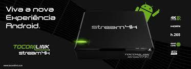 Atualização Tocomlink Stream 4k - 05 julho 2017