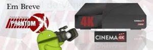 Lançamento Phantom Cinema 4K vem com android 2017 confira!