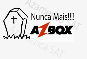 azbox nunca mais !!!!