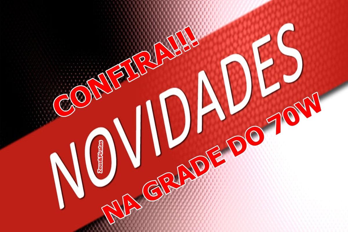 NOVIDADES NA GRADE DO 70W 1