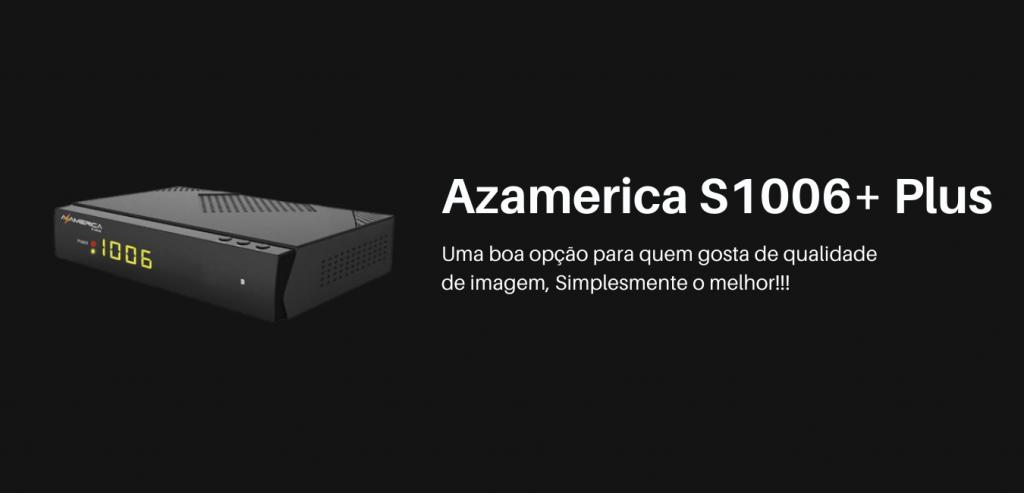 Azamerica S1006+ Plus melhor atualização