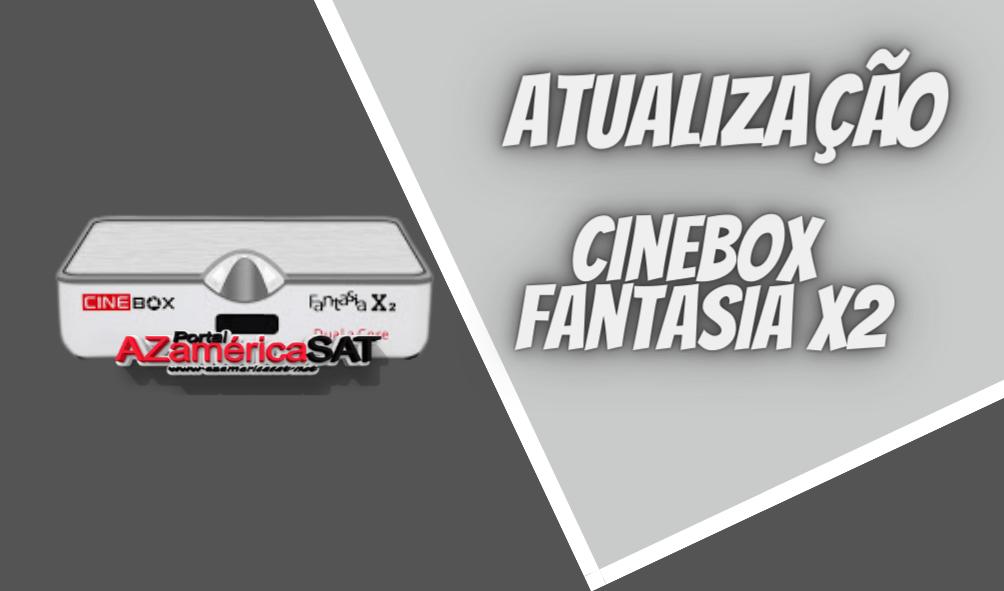 atualização Cinebox Fantasia x2 - Azamerica SAT