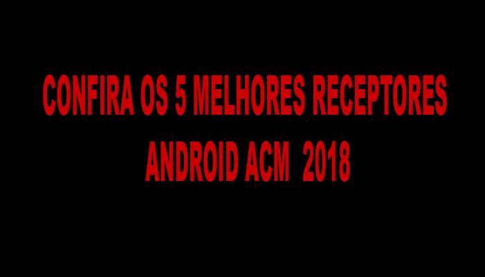 5 MELHORES RECEPTORES ACM 2018
